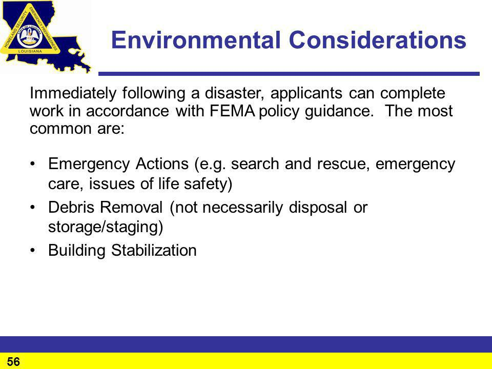 56 Environmental Considerations Emergency Actions (e.g. search and rescue, emergency care, issues of life safety) Debris Removal (not necessarily disp