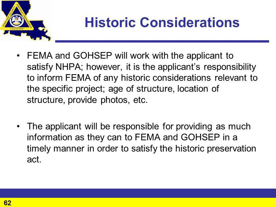 62 Historic Considerations FEMA and GOHSEP will work with the applicant to satisfy NHPA; however, it is the applicants responsibility to inform FEMA o
