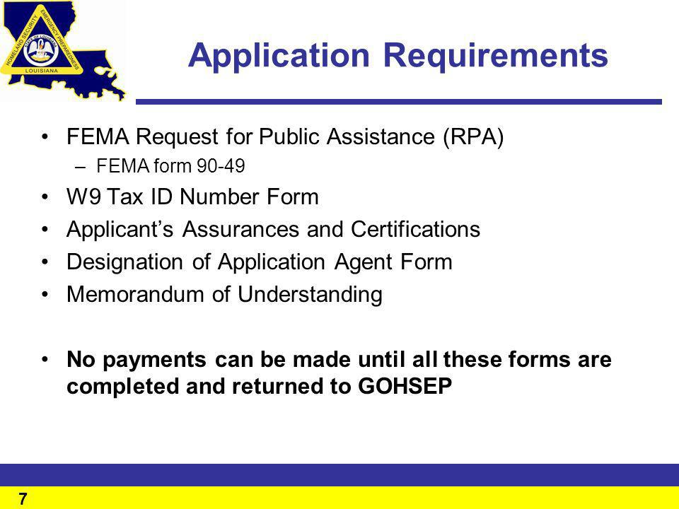 7 7 Application Requirements FEMA Request for Public Assistance (RPA) –FEMA form 90-49 W9 Tax ID Number Form Applicants Assurances and Certifications
