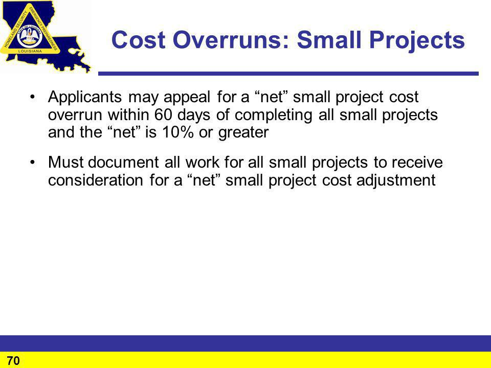 70 Cost Overruns: Small Projects Applicants may appeal for a net small project cost overrun within 60 days of completing all small projects and the ne