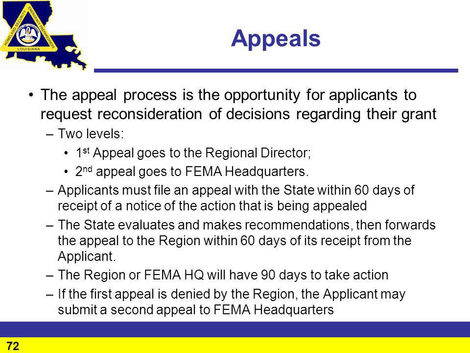 72 Appeals The appeal process is the opportunity for applicants to request reconsideration of decisions regarding their grant –Two levels: 1 st Appeal