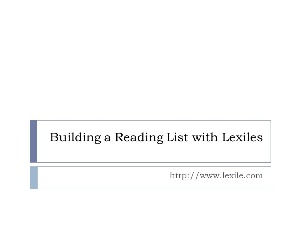 Building a Reading List with Lexiles http://www.lexile.com