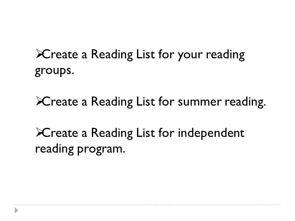 Create a Reading List for your reading groups. Create a Reading List for summer reading.