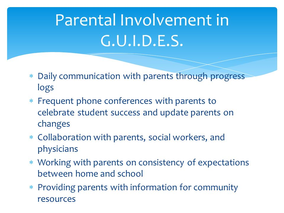 Daily communication with parents through progress logs Frequent phone conferences with parents to celebrate student success and update parents on chan