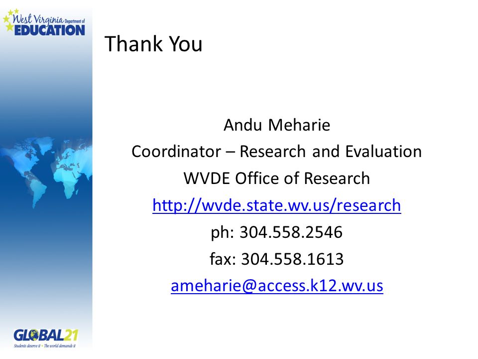 Thank You Andu Meharie Coordinator – Research and Evaluation WVDE Office of Research   ph: fax: