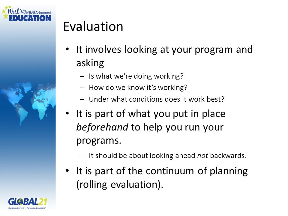 Evaluation It involves looking at your program and asking – Is what were doing working.