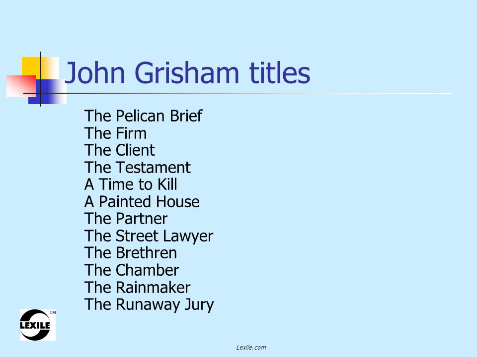 John Grisham titles The Pelican Brief The Firm The Client The Testament A Time to Kill A Painted House The Partner The Street Lawyer The Brethren The Chamber The Rainmaker The Runaway Jury