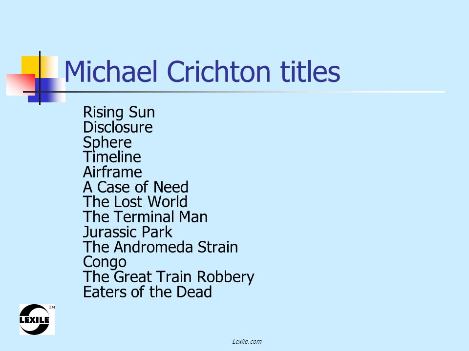 Lexile.com Michael Crichton titles Rising Sun Disclosure Sphere Timeline Airframe A Case of Need The Lost World The Terminal Man Jurassic Park The Andromeda Strain Congo The Great Train Robbery Eaters of the Dead