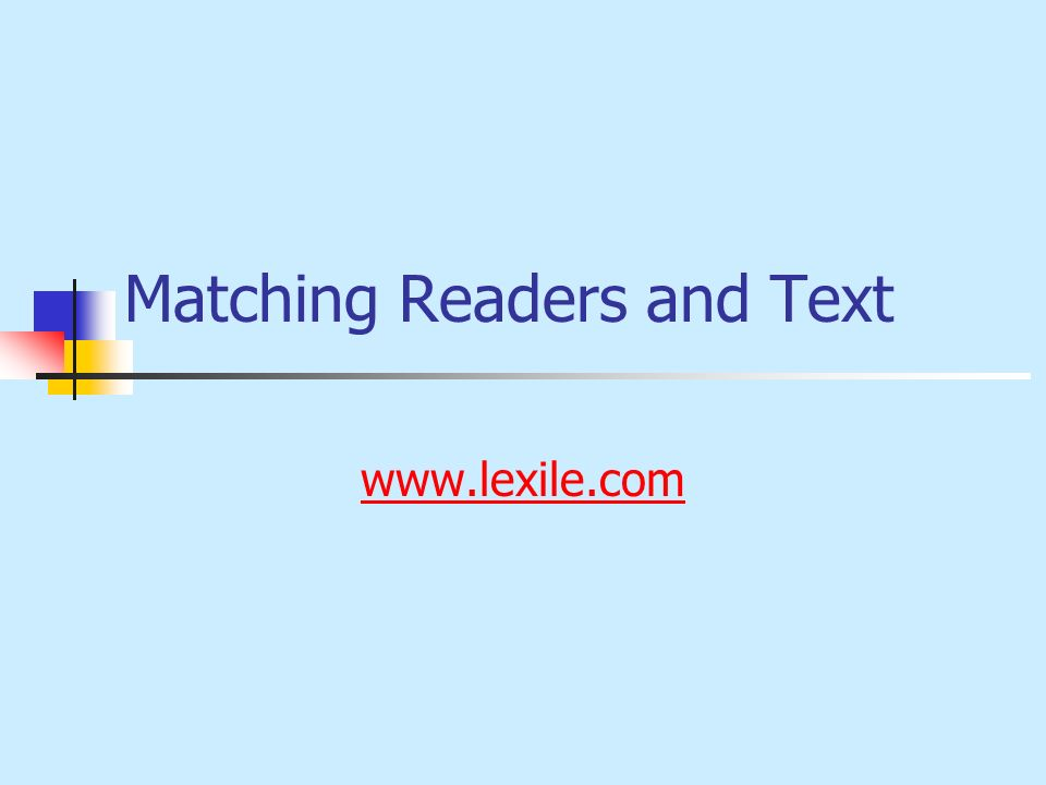 Matching Readers and Text www.lexile.com