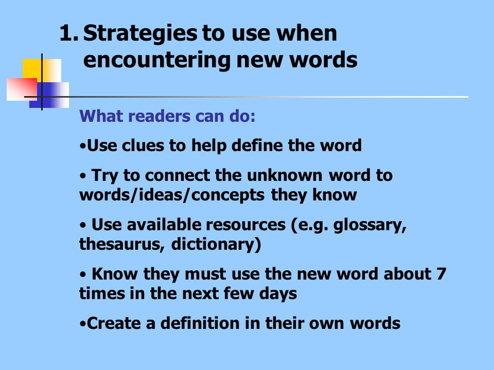 What readers can do: Use clues to help define the word Try to connect the unknown word to words/ideas/concepts they know Use available resources (e.g.