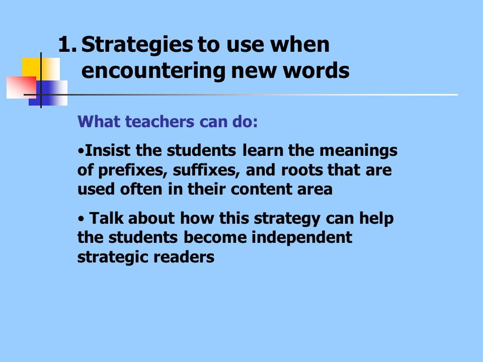 What teachers can do: Insist the students learn the meanings of prefixes, suffixes, and roots that are used often in their content area Talk about how