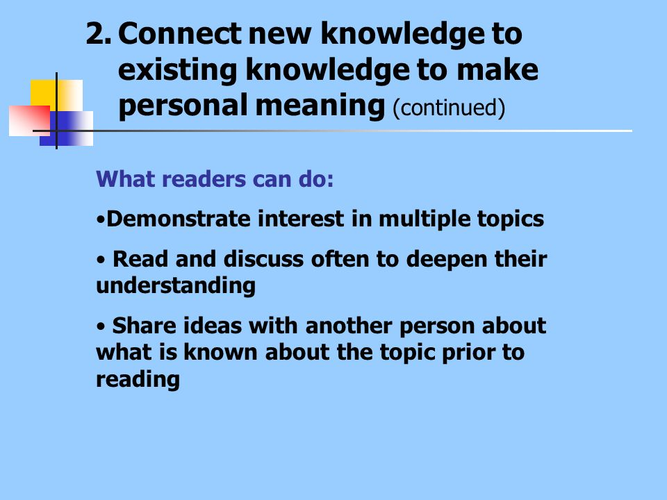 2.Connect new knowledge to existing knowledge to make personal meaning (continued) What readers can do: Demonstrate interest in multiple topics Read a