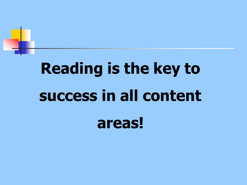 Reading is the key to success in all content areas!