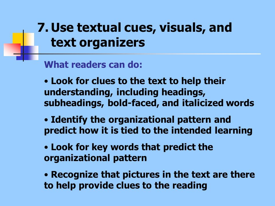 7.Use textual cues, visuals, and text organizers What readers can do: Look for clues to the text to help their understanding, including headings, subh
