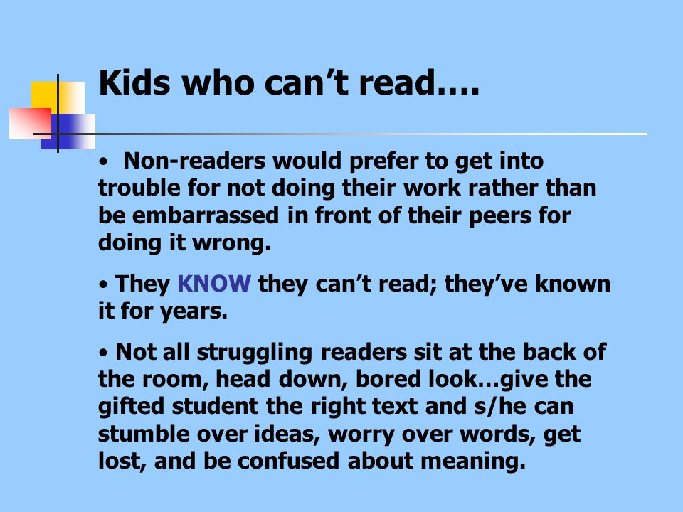 Kids who cant read…. Non-readers would prefer to get into trouble for not doing their work rather than be embarrassed in front of their peers for doin