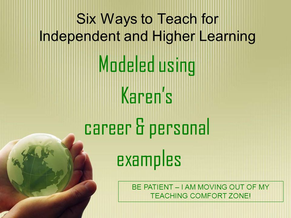 Six Ways to Teach for Independent and Higher Learning 1)Resisting the temptation to TELL Karens personal example: Original idea for this presentation 15 essential questions outlining the book on separate slides with ANSWERS following each question According to McCain, telling takes the excitement of discovery out of learning (p.