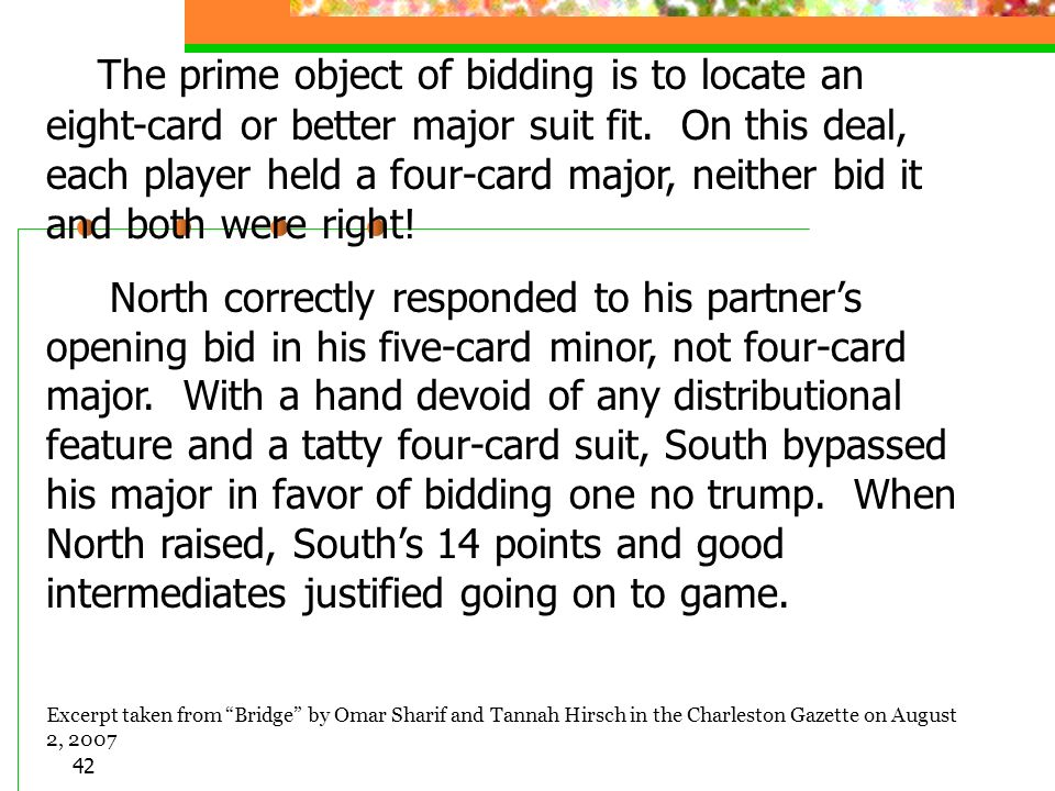 42 The prime object of bidding is to locate an eight-card or better major suit fit.