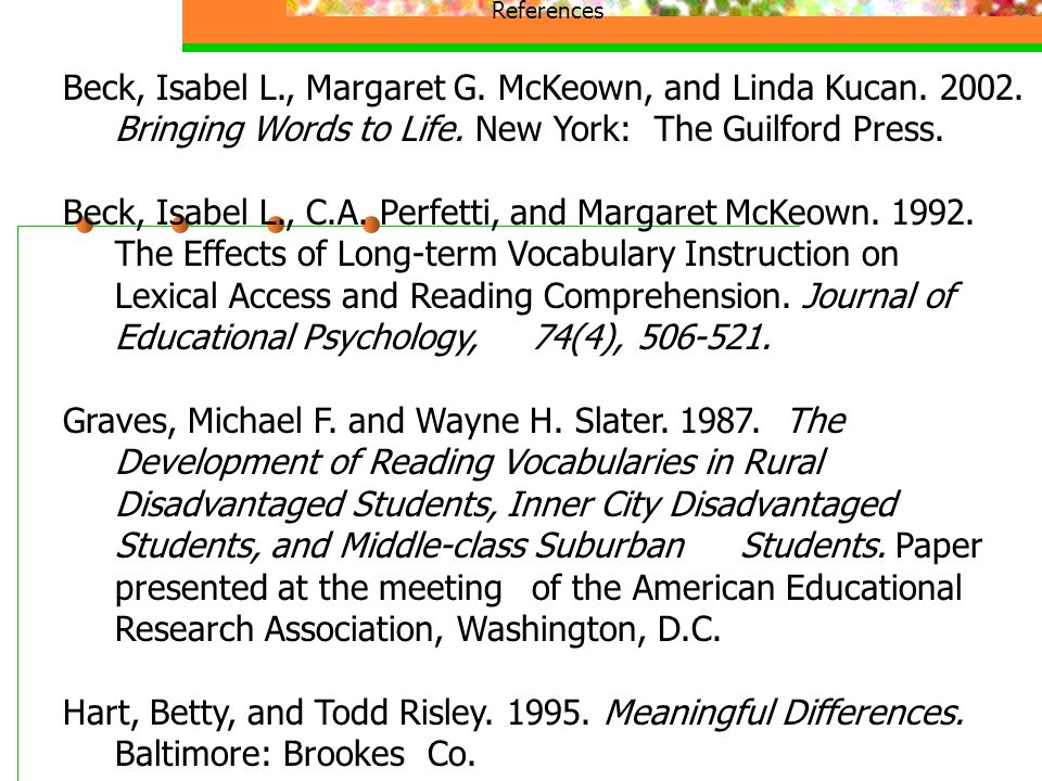 References Beck, Isabel L., Margaret G. McKeown, and Linda Kucan.