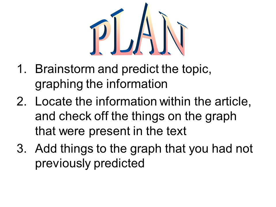 1.Brainstorm and predict the topic, graphing the information 2.Locate the information within the article, and check off the things on the graph that w