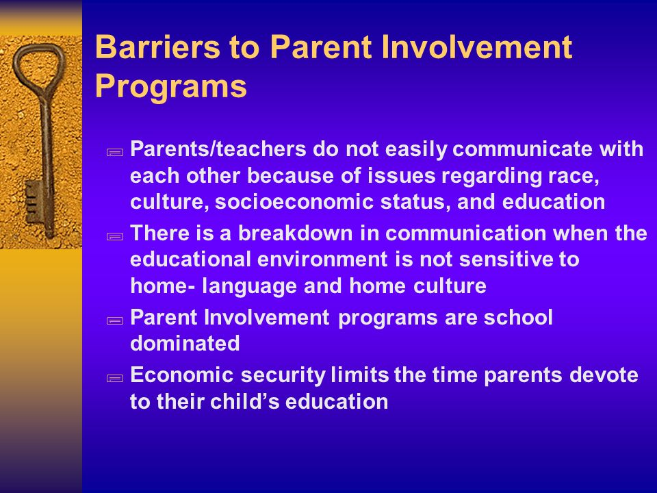 Barriers to Parent Involvement Programs ;Parents/teachers do not easily communicate with each other because of issues regarding race, culture, socioec