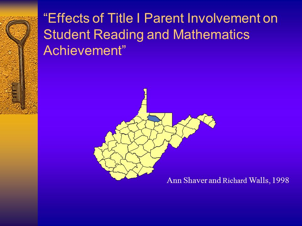Effects of Title I Parent Involvement on Student Reading and Mathematics Achievement Ann Shaver and Richard Walls, 1998