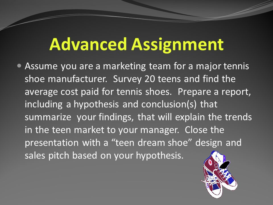 Proficient Assignment Assume you are a marketing team for a major tennis shoe manufacturer.