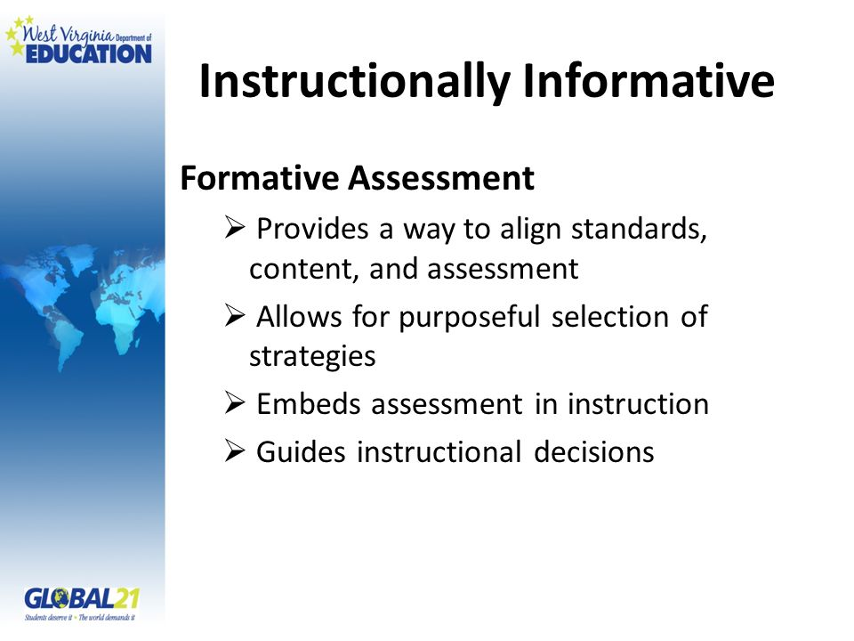 Instructionally Informative Formative Assessment Provides a way to align standards, content, and assessment Allows for purposeful selection of strateg