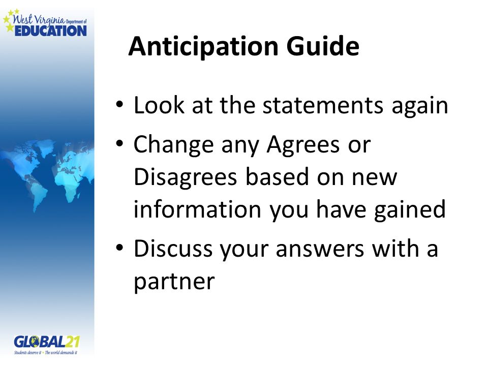 Anticipation Guide Look at the statements again Change any Agrees or Disagrees based on new information you have gained Discuss your answers with a pa