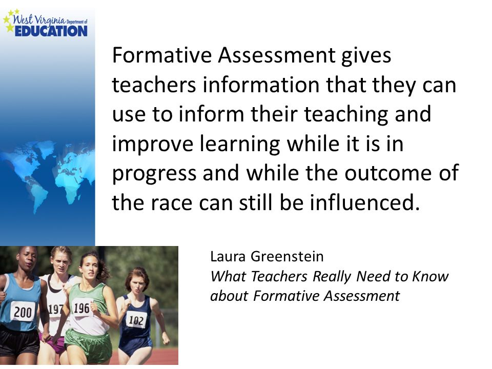 Formative Assessment gives teachers information that they can use to inform their teaching and improve learning while it is in progress and while the