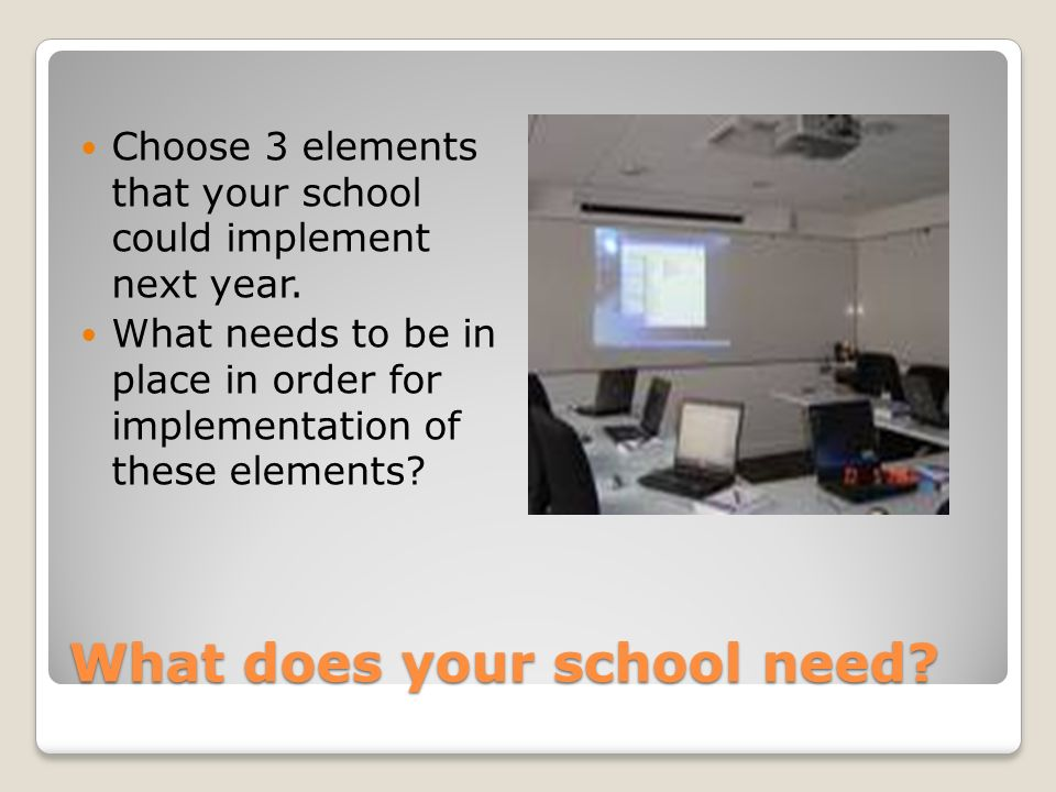 What does your school need. Choose 3 elements that your school could implement next year.