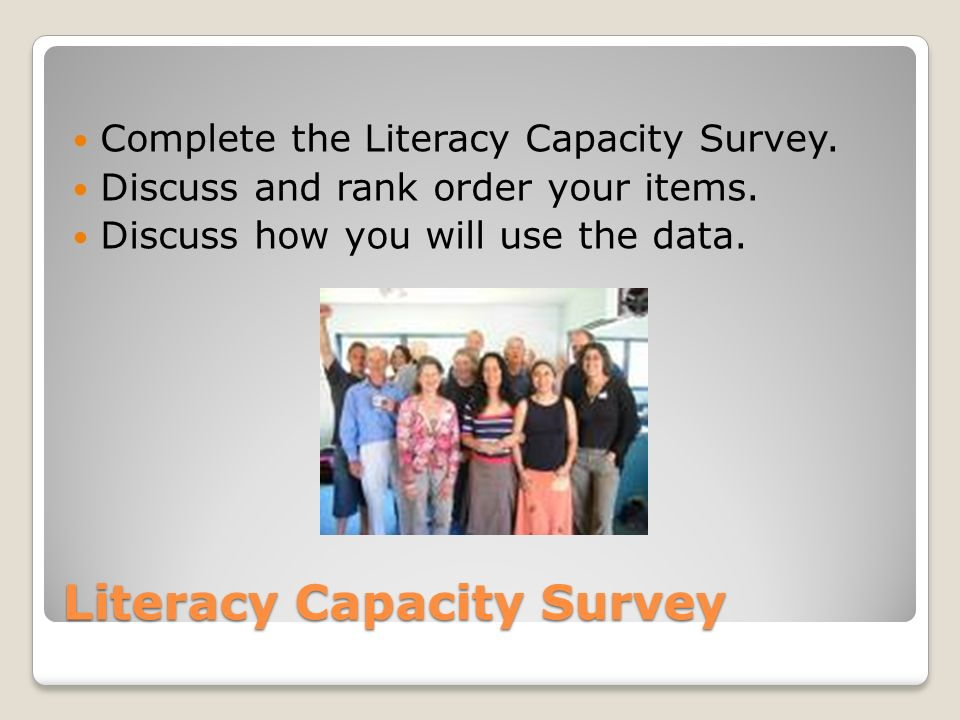 Literacy Capacity Survey Complete the Literacy Capacity Survey.