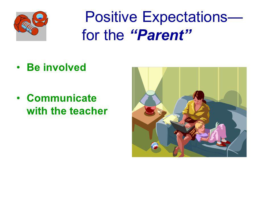Positive Expectations for the Parent Be involved Communicate with the teacher