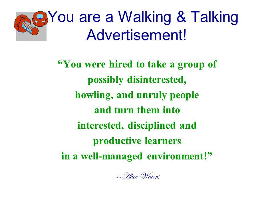 You are a Walking & Talking Advertisement! You were hired to take a group of possibly disinterested, howling, and unruly people and turn them into int