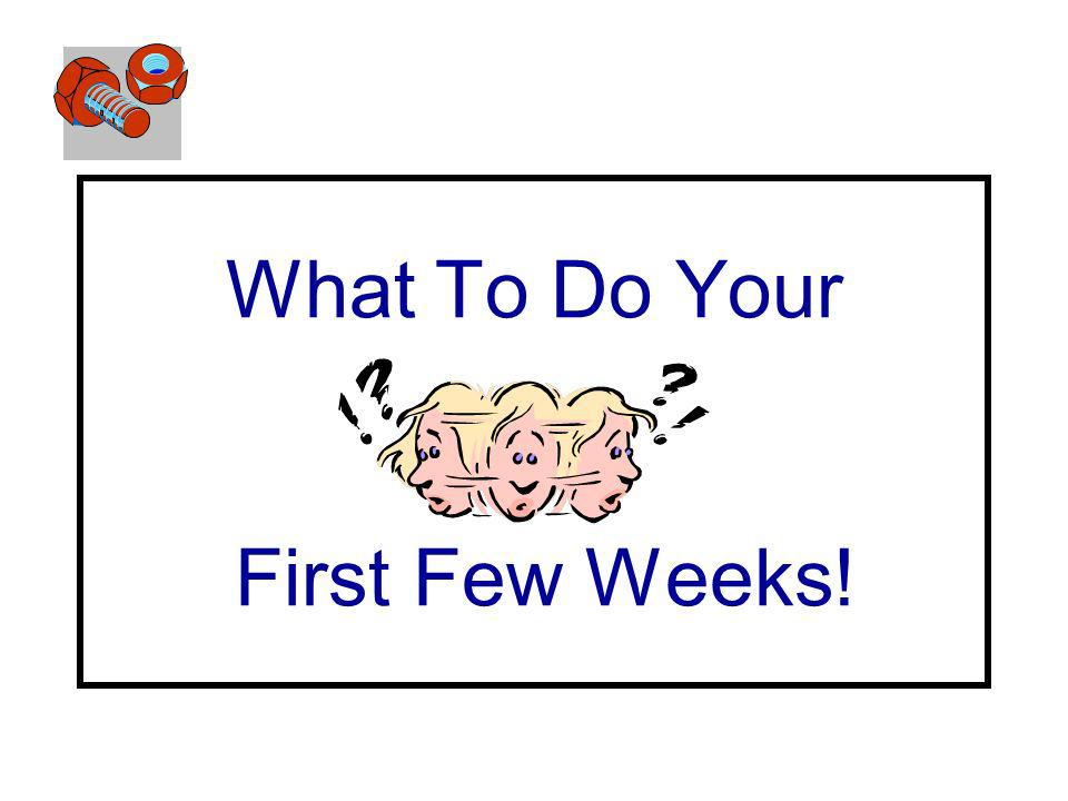 What To Do Your First Few Weeks!