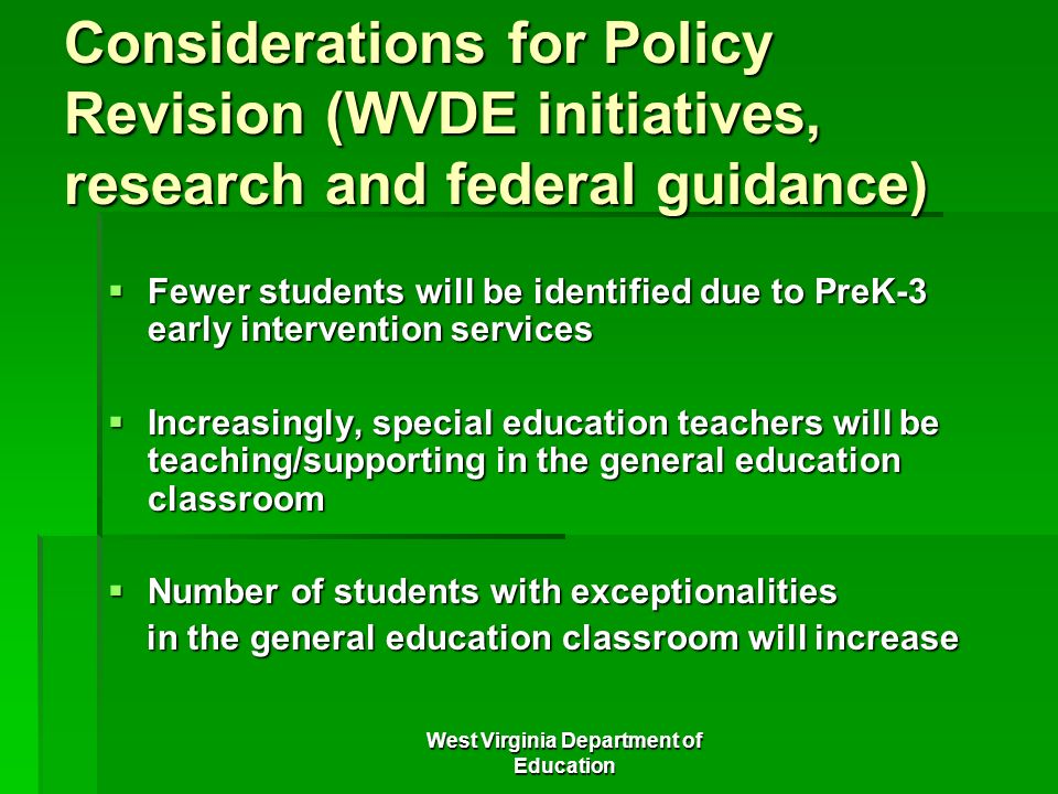 West Virginia Department of Education Considerations for Policy Revision (WVDE initiatives, research and federal guidance) Fewer students will be iden