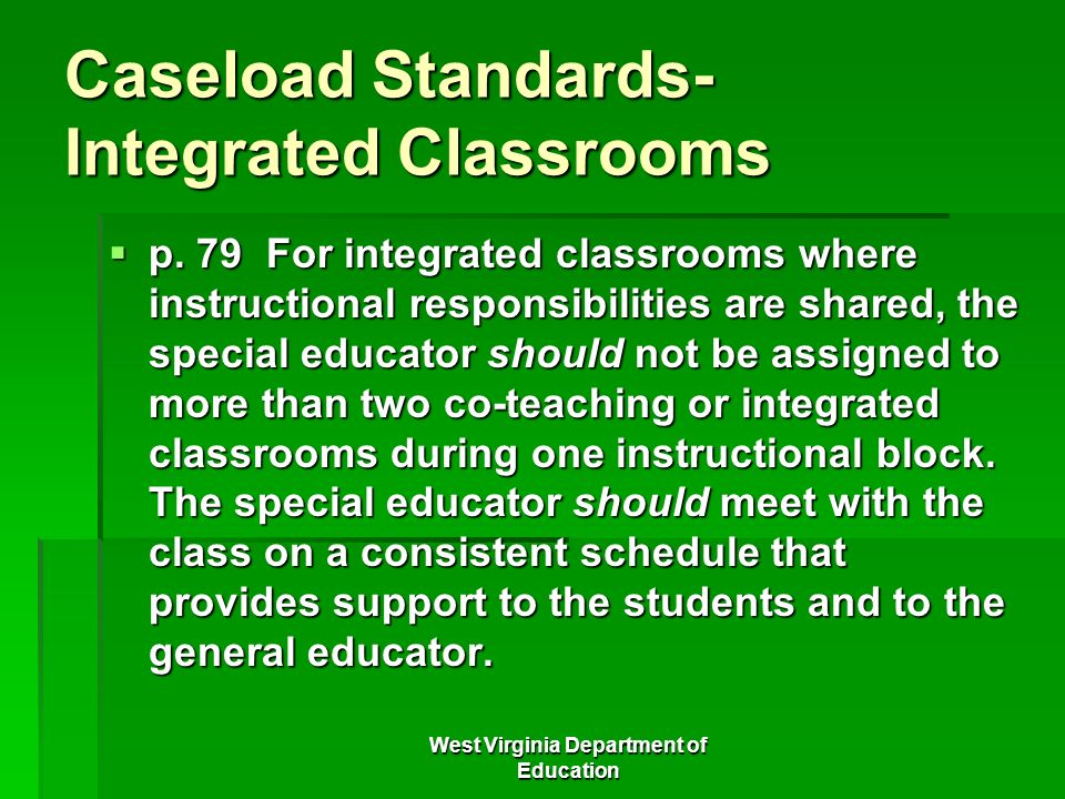 West Virginia Department of Education Caseload Standards- Integrated Classrooms p. 79 For integrated classrooms where instructional responsibilities a