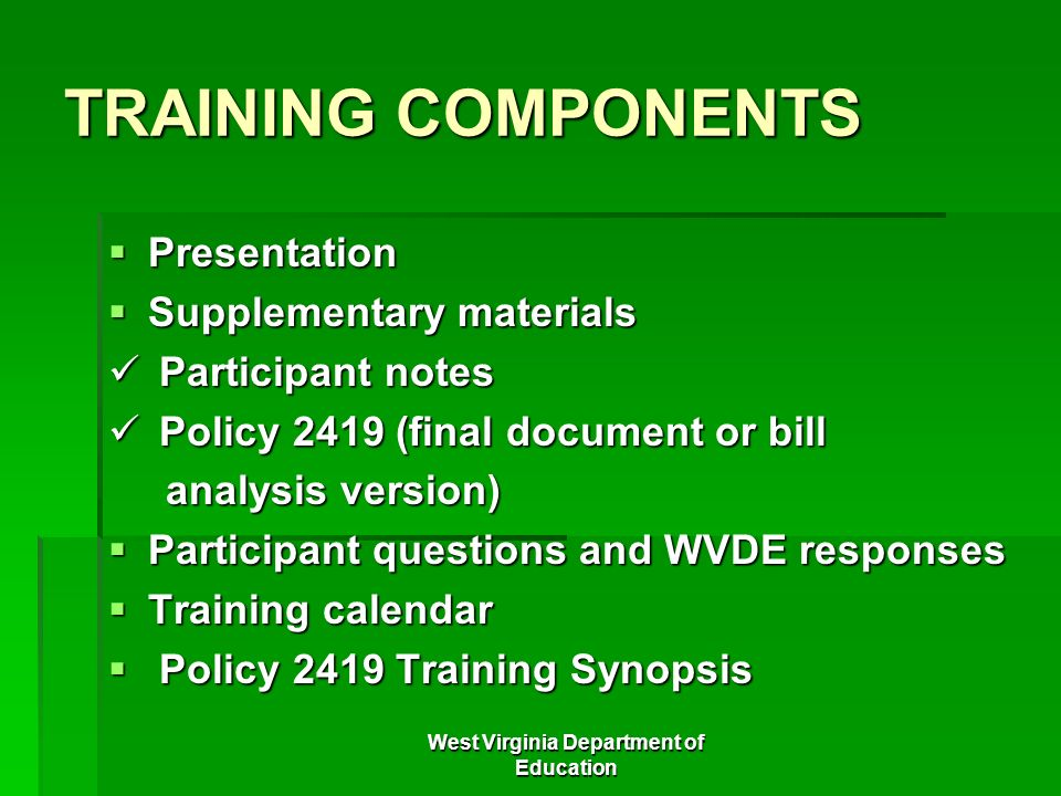 West Virginia Department of Education TRAINING COMPONENTS Presentation Presentation Supplementary materials Supplementary materials Participant notes