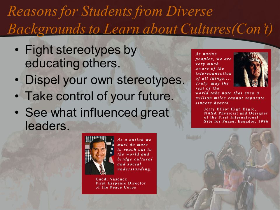 Fight stereotypes by educating others. Dispel your own stereotypes. Take control of your future. See what influenced great leaders. Reasons for Studen