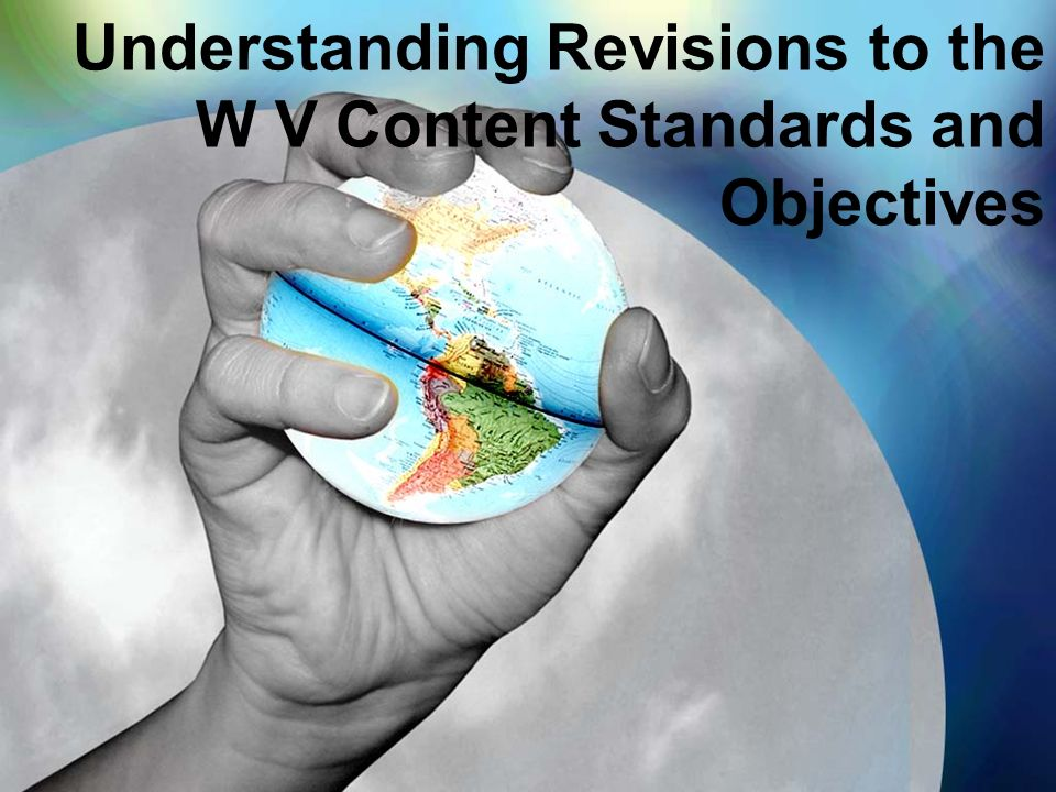 Understanding Revisions to the W V Content Standards and Objectives