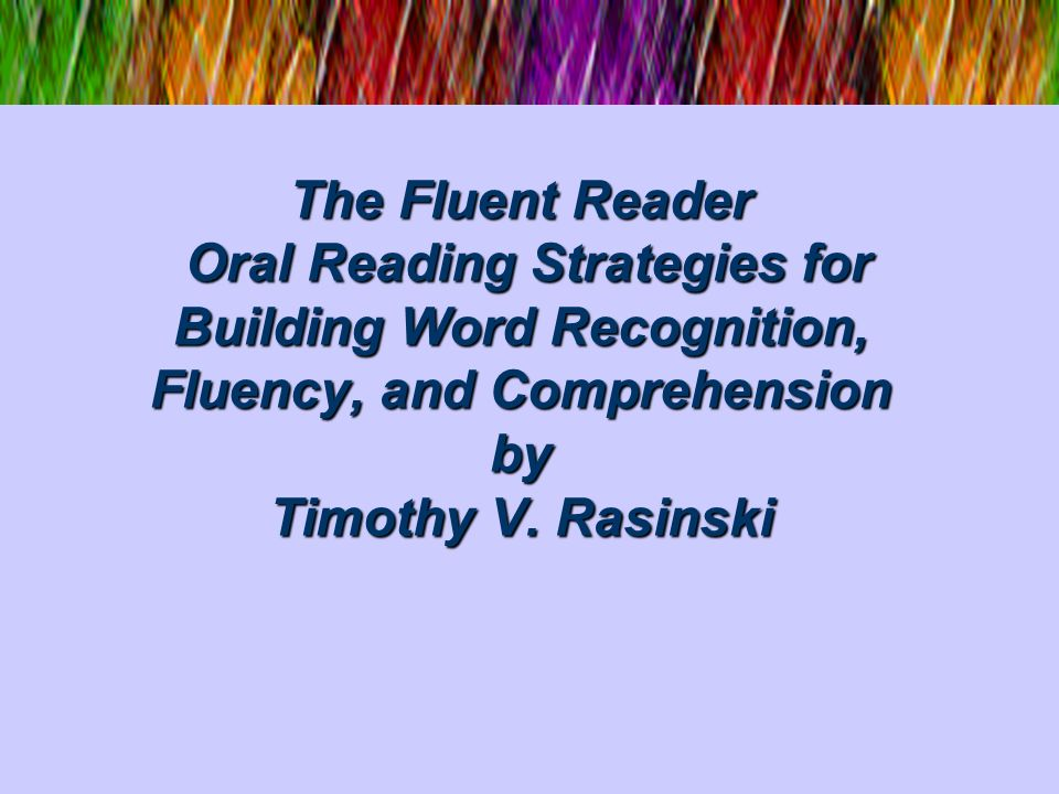 Fluency Defined Oral reading fluency..........
