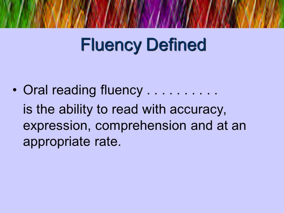 read, read, read Educators took a rather simplistic approach to developing fluency.