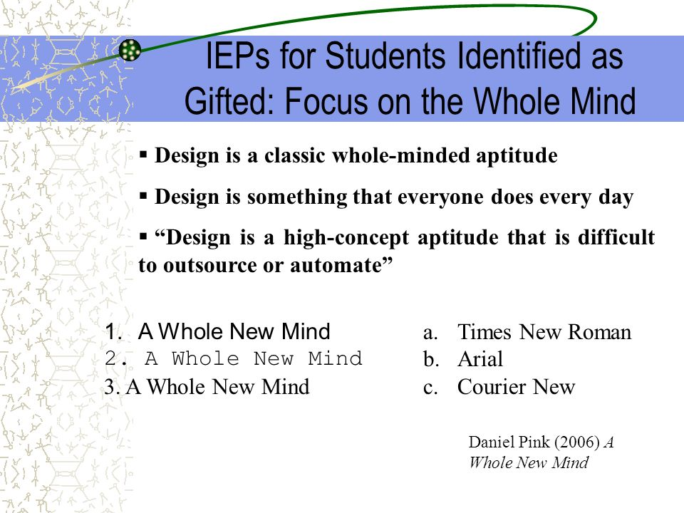IEPs for Students Identified as Gifted: Focus on the Whole Mind Design is a classic whole-minded aptitude Design is something that everyone does every