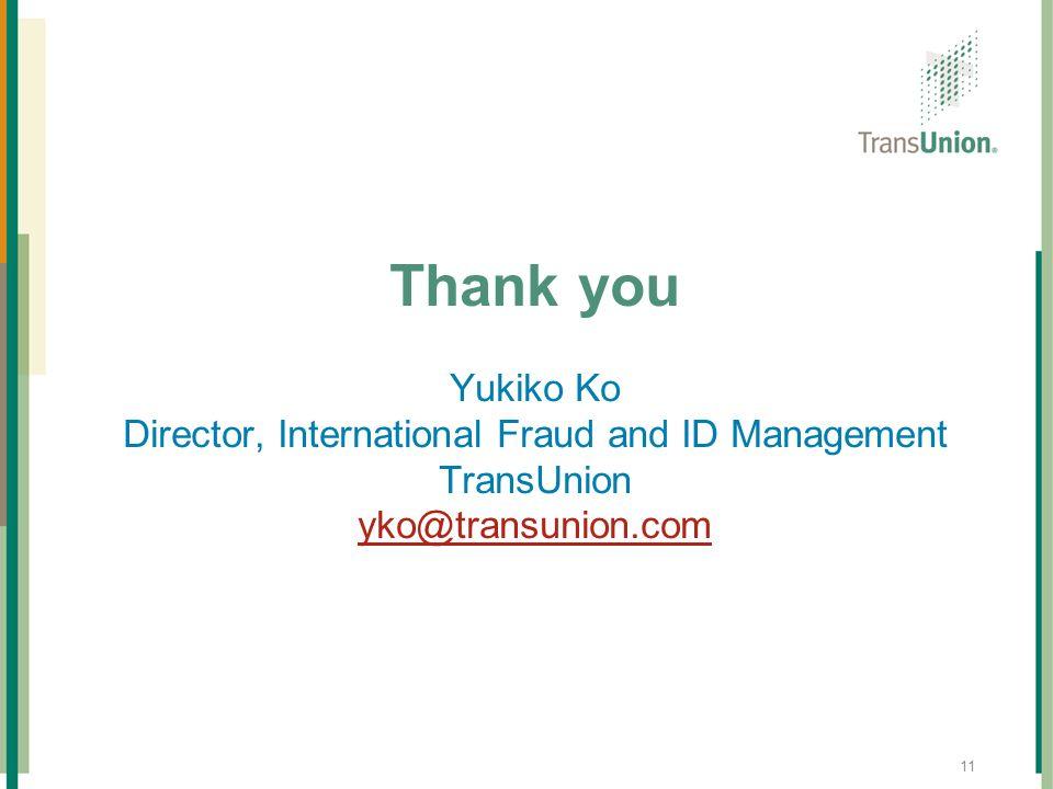 11 Thank you Yukiko Ko Director, International Fraud and ID Management TransUnion yko@transunion.com