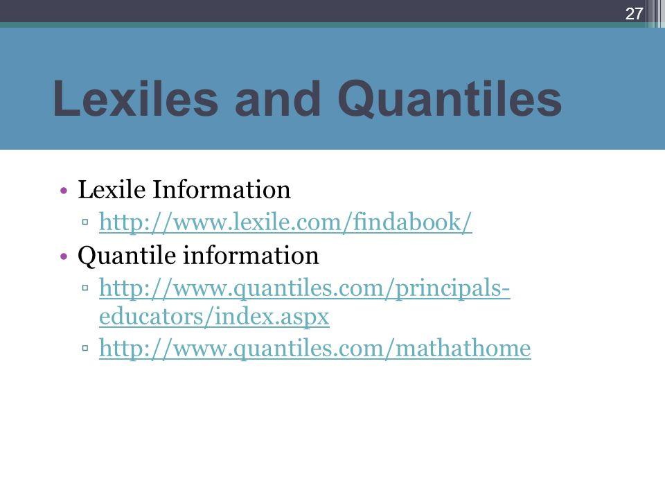 Lexiles and Quantiles Lexile Information http://www.lexile.com/findabook/ Quantile information http://www.quantiles.com/principals- educators/index.aspxhttp://www.quantiles.com/principals- educators/index.aspx http://www.quantiles.com/mathathome 27