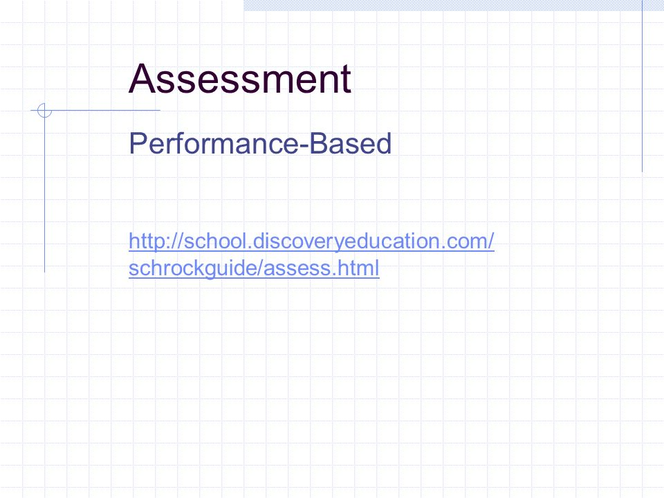 Assessment Performance-Based http://school.discoveryeducation.com/ schrockguide/assess.html