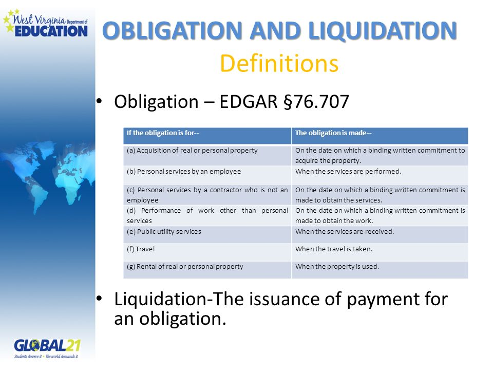 OBLIGATION AND LIQUIDATION OBLIGATION AND LIQUIDATION Definitions Obligation – EDGAR §76.707 Liquidation-The issuance of payment for an obligation. If