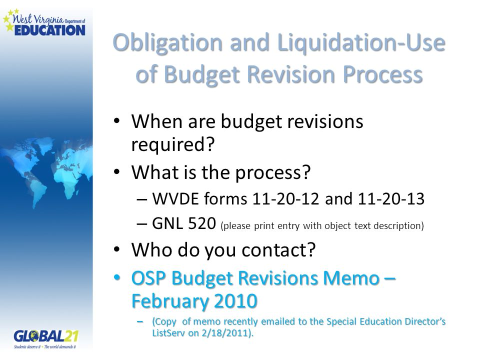 Obligation and Liquidation-Use of Budget Revision Process When are budget revisions required? What is the process? – WVDE forms 11-20-12 and 11-20-13
