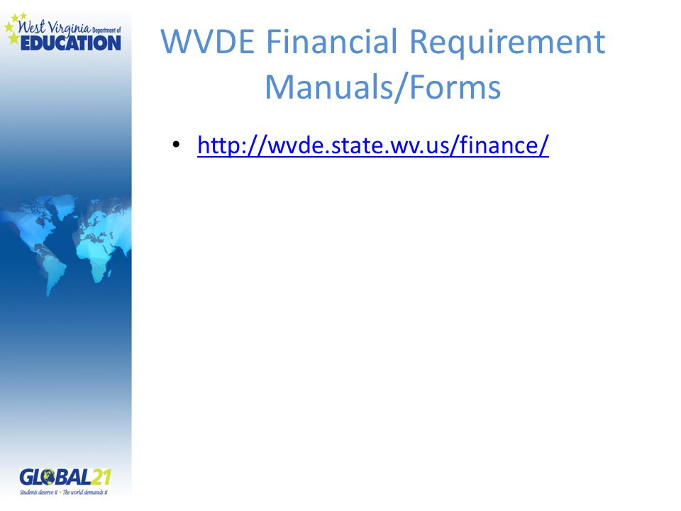WVDE Financial Requirement Manuals/Forms http://wvde.state.wv.us/finance/