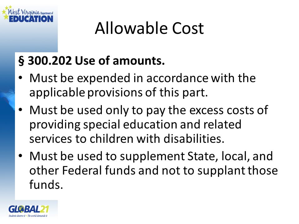 Allowable Cost § 300.202 Use of amounts. Must be expended in accordance with the applicable provisions of this part. Must be used only to pay the exce