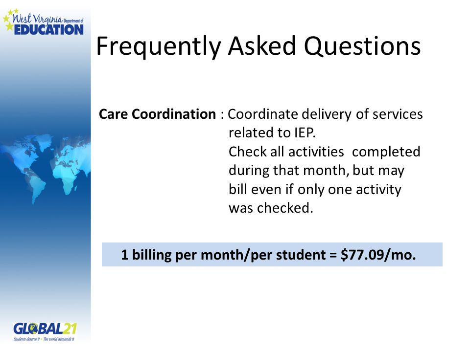 Frequently Asked Questions Care Coordination : Coordinate delivery of services related to IEP. Check all activities completed during that month, but m